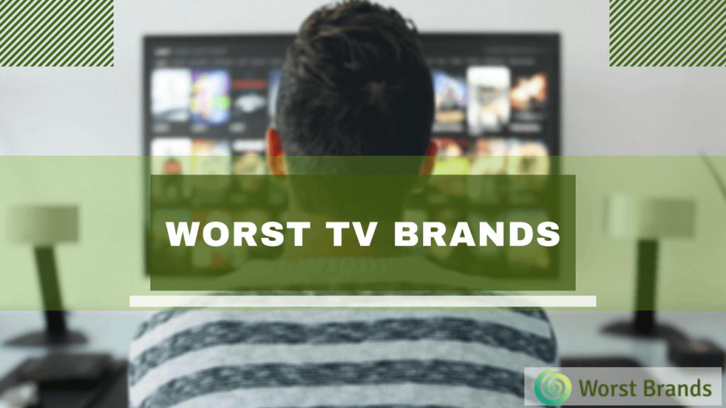 Worst TV Brands