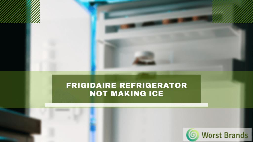 Frigidaire Refrigerator Not Making Ice