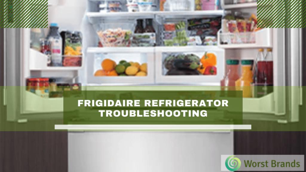 Frigidaire Refrigerator Problems & Troubleshooting
