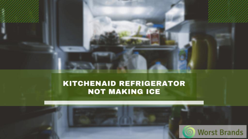 KitchenAid Refrigerator Not Making Ice