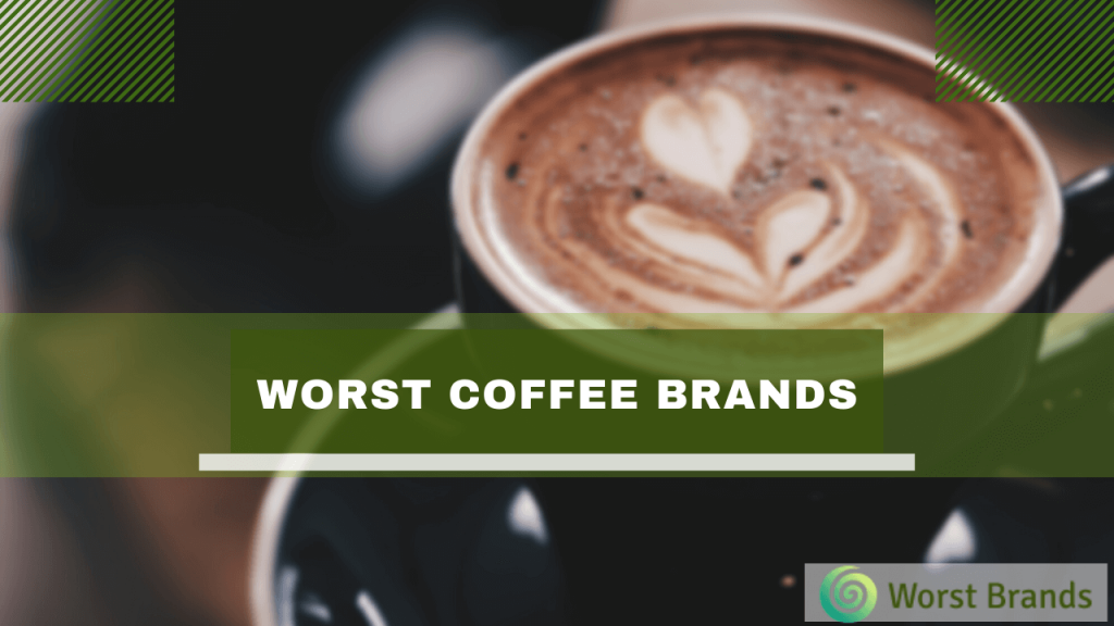 Worst Coffee Brands to Avoid